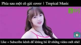Phía sau một cô gái cover   Tropical Music