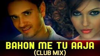 Bahon Me Tu Aaja - Club Mix