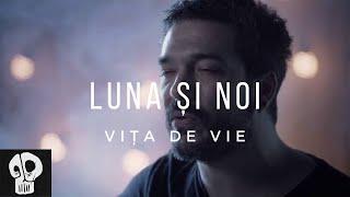 Vita de Vie - Luna si noi (feat. Blue Noise) //  videoclip oficial