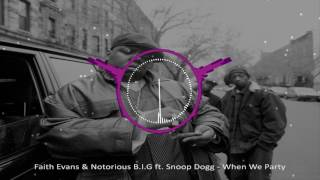 Faith Evans & Notorious B.I.G ft. Snoop Dogg - When We Party (Dirty)