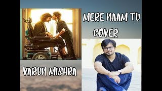 Mere Naam Tu   Cover   ZERO   Ajay-Atul   By Varun Mishra