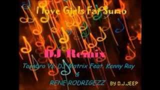 Tacabro Vs  DJ Matrix Feat  Kenny Ray & RENE RODRIGEZZ   I love Girls Fat SumoDJ Remix by D J JEEP