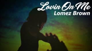 Lomez Brown - Lovin On Me