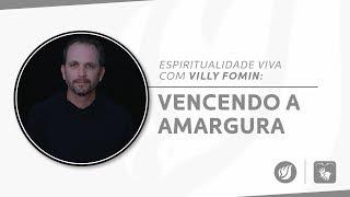 VENCENDO A AMARGURA | Villy Fomin