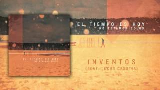 El Tiempo Es Hoy - Inventos feat. Lucas Cassina (Adelanto Disco)