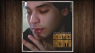 Uriel Lozano - Sin Amor (Acústico)