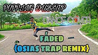 FADED (OSIAS TRAP REMIX)   Alan walker   POPPING DUBSTEP   DANCE COVER   SKRILLEX   PUNEET   SPARSH