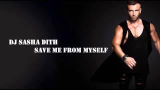 Dj Sasha Dith - Save me from myself