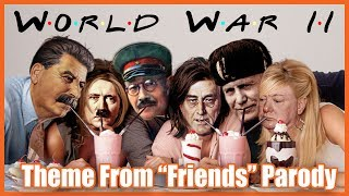"World War Two (""Friends"" Theme Parody)"