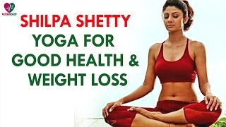 Shilpa Shetty Yoga For Good Health & Weight Loss - Health Sutra