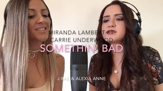 Miranda Lambert- Somethin' Bad ft. Carrie Underwood - by J.Rae & Alexia Anne