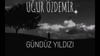 Uğur Özdemir - Gündüz Yıldızı (Cover)