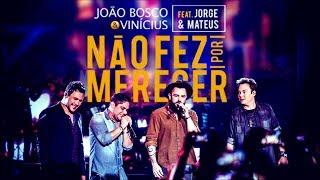 """João Bosco e Vinicius - """"Não Fez Por Merecer"""" Part. Jorge e Mateus (Oficial)"""