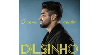 Dilsinho - Cansei de Farra (O Cara Certo)