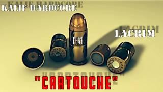 LACRIM - Cartouche ft KALIF HARDCORE 2017