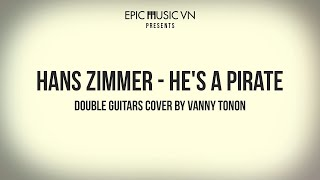 Epic Cover | Hans Zimmer - He's a Pirate | Double guitars cover by Vanny Tonon | Epic Music VN