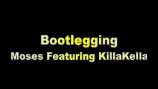 Bootlegging Killa Kella Feat Moses