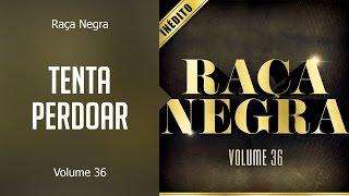 Raça Negra - Tenta perdoar  (álbum Volume 36) Oficial