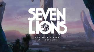 Seven Lions - Sun Won't Rise (Feat. Rico and Miella)
