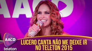 Teleton 2015 - Lucero canta Não Me Deixe Ir