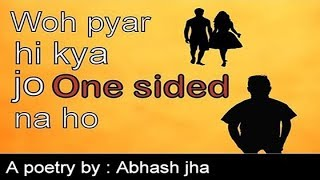 Woh pyar hi kya jo one sided na ho | Positive side of ONE SIDED LOVE | hindi poetry | Rhyme Attacks