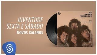 Novos Baianos - Juventude Sexta E Sábado (Ferro na Boneca) [Áudio Oficial]