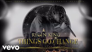 Rygin King - Things Go Change (Audio)