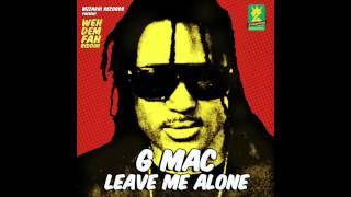 G Mac - Leave Me Alone (Oct 2014)