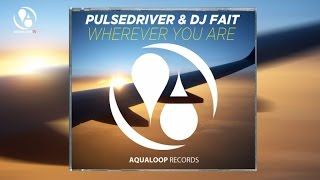 Pulsedriver & DJ Fait - Wherever You Are (Hands Up Mix)