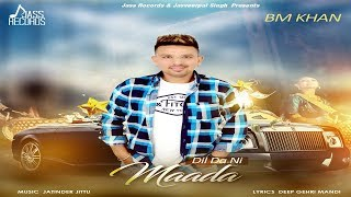 Dil Da Ni Madda  | (Full HD) | BM Khan | Jatinder Jeetu | New Punjabi Songs 2018