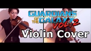 Guardians of the Galaxy vol. 2 ~ VIOLIN COVER