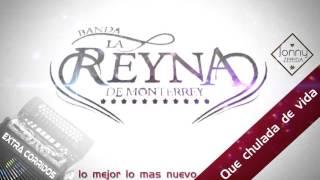 Banda la Reyna de Monterrey -  Que chulada de vida