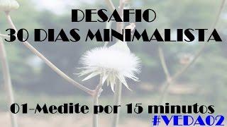 Desafio 30 dias Minimalista - 01 Meditação #VEDA2