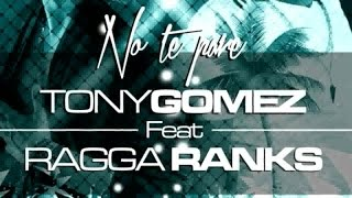 Tony Gomez Ft. ragga ranks - NO TE PARE ORIGINAL MIX