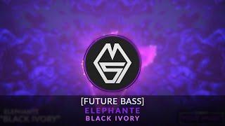 [FUTURE BASS] Elephante - Black Ivory