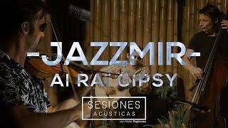 Al Rai Gipsy - Jazzmir / Sesiones Acústicas (Live from Apapachoa Studios)