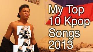 MY Top 10 Kpop songs 2013 (KeNNy)