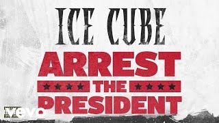 Ice Cube - Arrest The President (Audio)