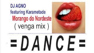 Karametade Feat.DJ Agno - MORANGO DO NORDESTE (VengaMix)DANCE