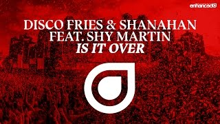 Disco Fries & Shanahan feat. Shy Martin - Is It Over [OUT NOW]