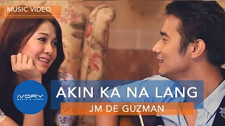 JM De Guzman | Akin Ka Na Lang | Official Music Video