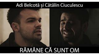 Adi Belcotă și Cătălin Ciuculescu - Rămâne că Sunt Om [Official 4K]