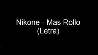 Mas Rollo - Nikone (Letra)