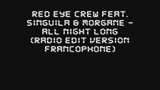 Red Eye Crew feat. Singuila & Morgane - All Night Long (Radio Edit Version Francophone)