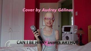 Can I be him - James Arthur (Cover by Audrey Gélinas)