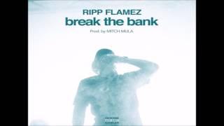 Ripp Flamez - Break The Bank [Prod. By Mitch Mula]