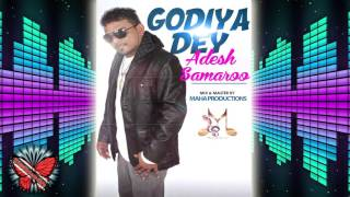 ADESH SAMAROO - GODIYA DEY [2k16 CHUTNEY MUSIC]