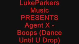 Agent X -  Boops (Dance Until U Drop)