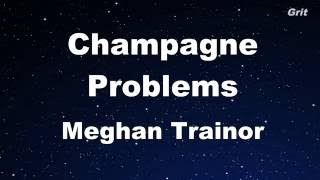 Champagne Problems - Meghan Trainor Karaoke 【No Guide Melody】 Instrumental