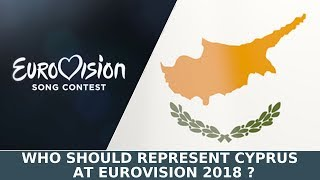 Eurovision 2018-Who Should Represent Cyprus ?